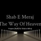 What is Shab-e-Miraj - Prayers (Nafl) for Shab-e-Miraj