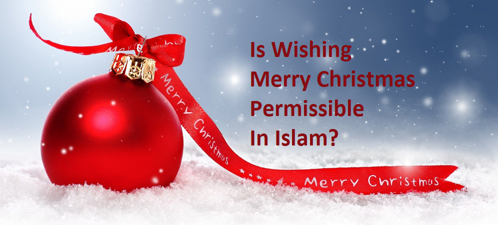 Is Wishing Merry Christmas Permissible In Islam?