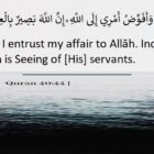 I Entrust My Affair To Allah Indeed, Allah Is Seeing