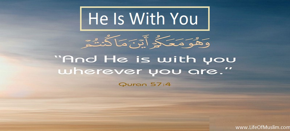 He (Allah) Is With You Wherever You Are