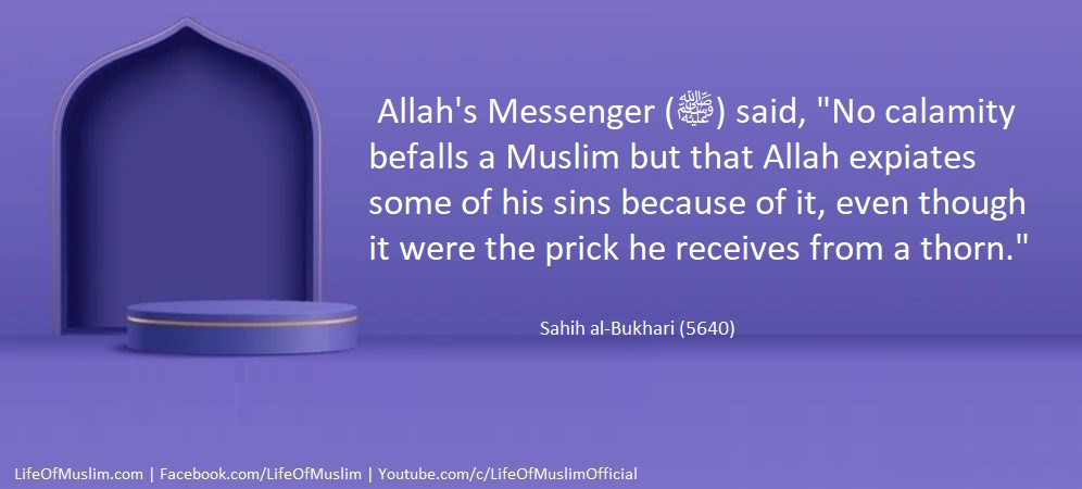 No Calamity Befalls A Muslim But That Allah Expiates Some Of His Sins