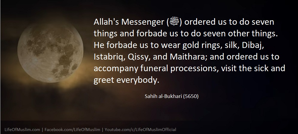 Allah's Messenger (ﷺ) Ordered To Do Seven Things And Forbade To Do Seven Other Things