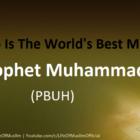 Who Is The World's Best Man - Prophet Muhammad (PBUH)
