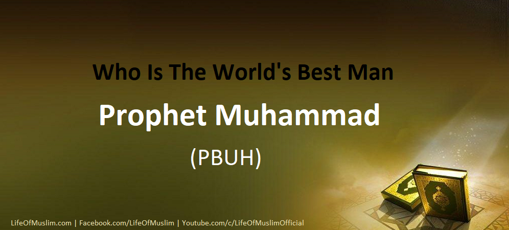 Who Is The World's Best Man - Prophet Muhammad PBUH