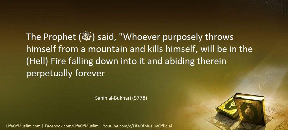 Whoever Purposely kills Himself, Will Be In The Hell Fire