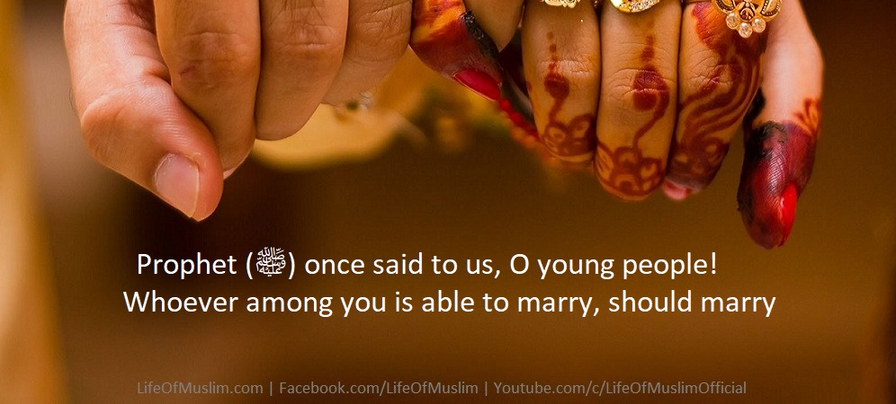 Prophet (ﷺ) once said to us, 'O young people! Whoever among you is able to marry, should marry,
