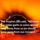 Whoever Has Eaten Garlic Or Onion Should Keep Away From Mosque