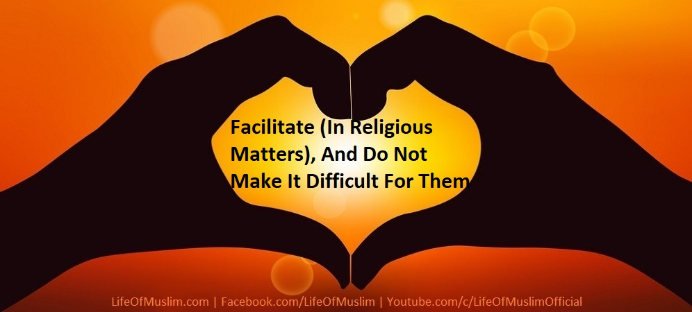 Facilitate (In Religious Matters), And Do Not Make It Difficult For Them