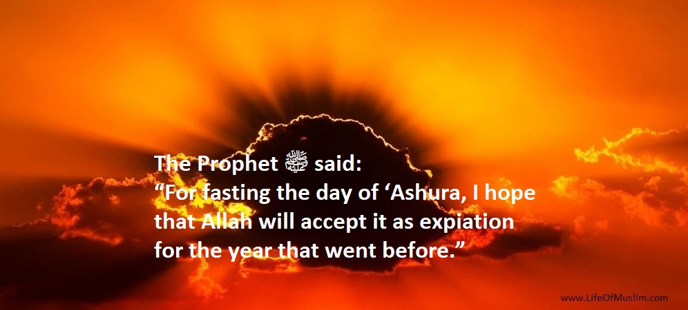 Fasting The Day Of Ashura It Will Forgive A Whole Year Of Sin