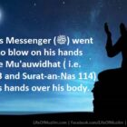 When The Prophet (P.B.U.H) Lay Down, He Would Blow On His Hands And Recite The Mu'auwidhat