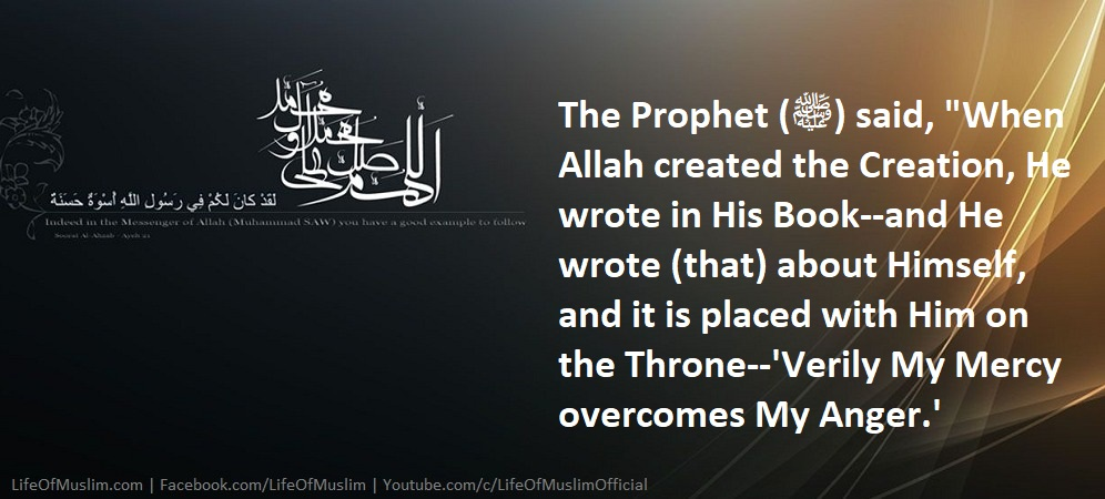 When Allah Created The Creation, He Wrote In His Book, Verily My Mercy Overcomes My Anger