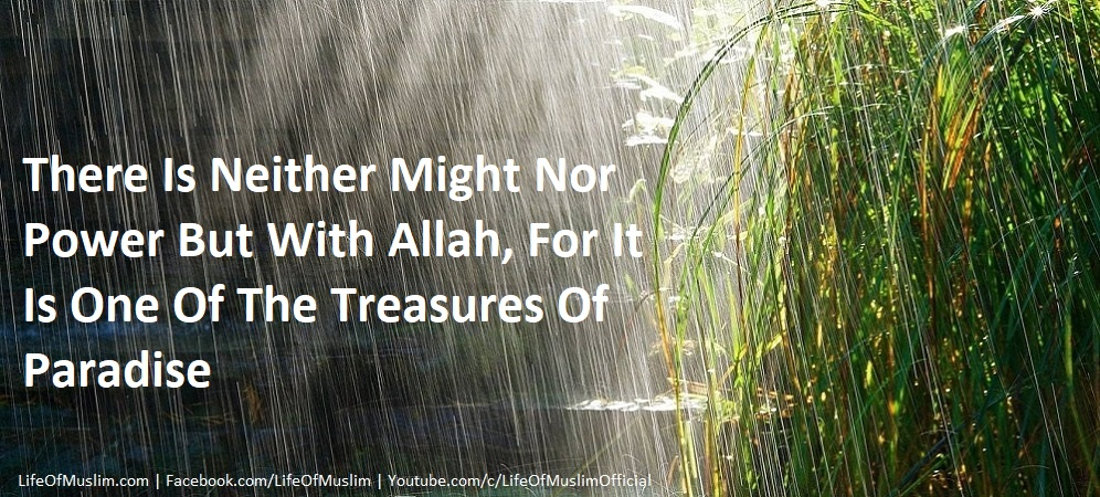 There Is Neither Might Nor Power But With Allah, For It Is One Of The Treasures Of Paradise